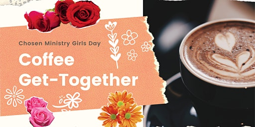 Chosen Ministry Girls Day :Coffee  Get-Together