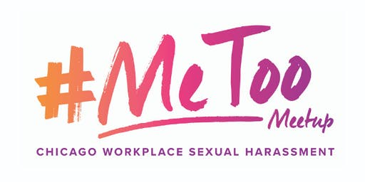 Chicago Workplace Sexual Harassment | #MeToo MeetUp