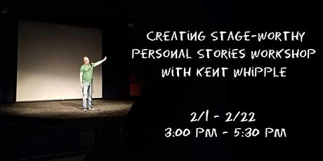 Creating Stage-Worthy Personal Stories Workshop with Kent Whipple tickets