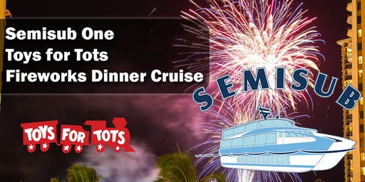 Semisub One Toys for Tots Fireworks Dinner Cruise