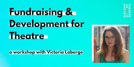 Fundraising & Development for Theatre - Workshop with Victoria Laberge tickets