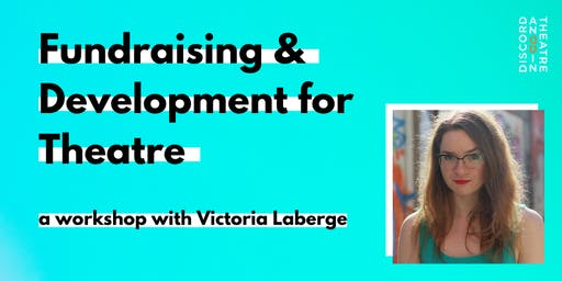 Fundraising & Development for Theatre - Workshop with Victoria Laberge
