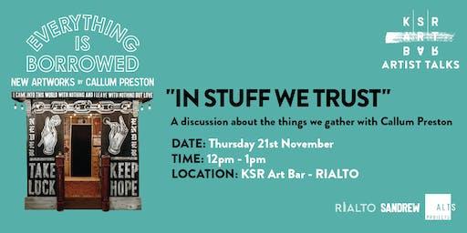 "KSR Talks: ""IN STUFF WE TRUST"" - The things we gather with Callum Preston"
