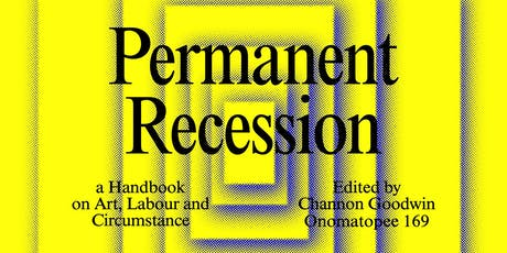 Permanent Recession: a Handbook on Art, Labour and Circumstance (MELBOURNE) tickets