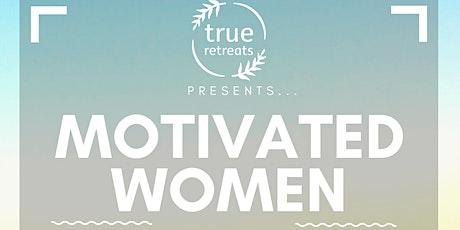 Motivated Women - True Retreats tickets