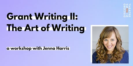 Grant Writing II: The Art of Writing - Workshop with Jenna Harris tickets
