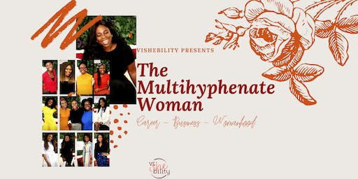 viSHEbility Presents: The Multihyphenate Woman: Career, Business, Womanhood