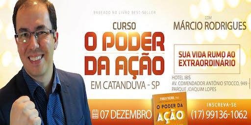 O Poder da Ação em Catanduva/SP - Com Márcio Rodrigues