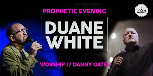 Prophetic Evening with Duane White and worship with Danny Oates