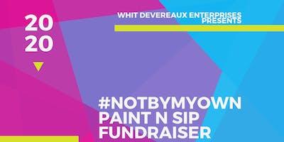 Whit Devereaux Enterprises Presents: #NotByMyOwn Paint N Sip Fundraiser