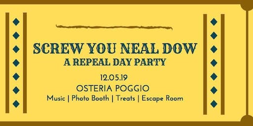 Screw You Neal Dow, a Repeal Day Party