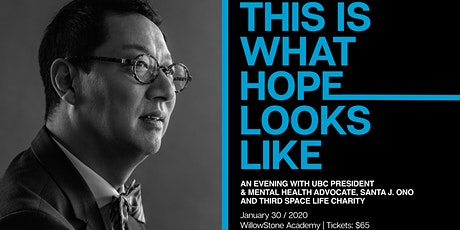 THIS IS WHAT HOPE LOOKS LIKE - WITH UBC PRESIDENT, SANTA ONO & THIRD SPACE tickets