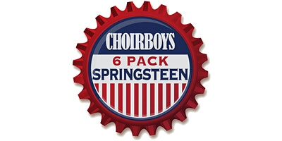 CHOIRBOYS '6 PACK OF BRUCE SPRINGSTEEN'