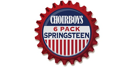 CHOIRBOYS '6 PACK OF BRUCE SPRINGSTEEN' tickets