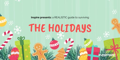 Inspire Presents: A Realistic Guide to Surviving the Holidays!