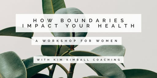 How Boundaries Impact Your Health: A Workshop For Women
