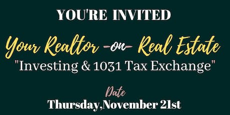 "Your Realtor & Real Estate: ""Investing & 1031 Tax Exchange tickets"