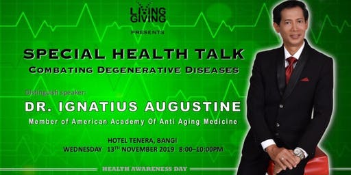 SPECIAL HEALTH TALK : COMBATING DEGENERATIVE  DISEASES