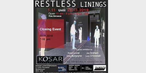 Closing Event: Restless Linings - Kosar Contemporary