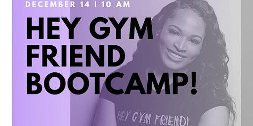 Hey Gym Friend Bootcamp!