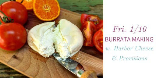 Burrata Making w. Harbor Cheese & Provisions- Fri., 1/10