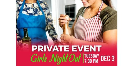 Private event: girls night out  DEC 3 (2019-12-03 starts at 7:30 PM)