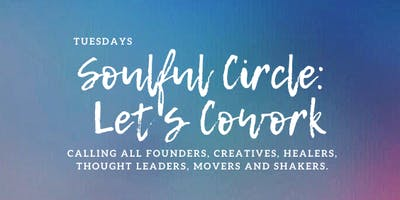 Soulful Circle Cowork | Tuesdays