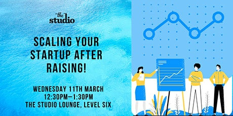 Speaker Series @ The Studio: Scaling Your Startup After Raising! tickets