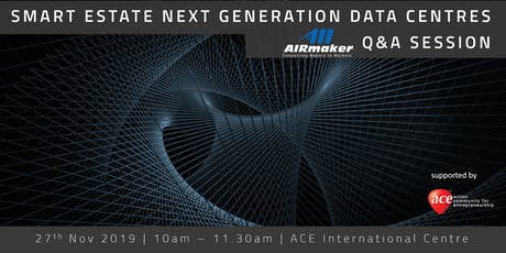 Smart Estate Next Generation Data Centres Q&A Session by AIRMAKER tickets