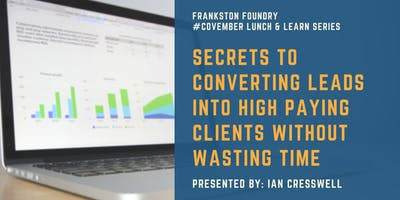 Secrets to converting leads into high paying clients without wasting time