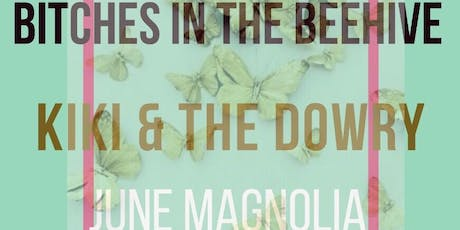Bitches in the Beehive, Kiki & The Dowry, June Magnolia tickets