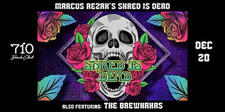 Marcus Rezak's Shred Is Dead   The Brewhahas tickets