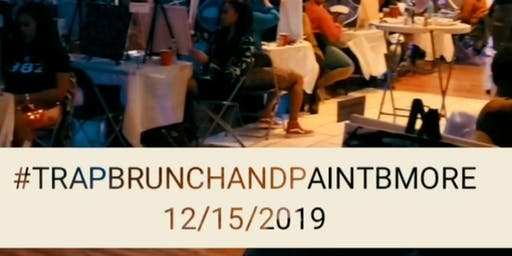 TRAP BRUNCH AND PAINT BMORE 12/15/19