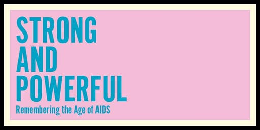Strong and Powerful: Remembering the Age of AIDS – Exhibition Opening