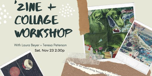 'Zine + Collage Workshop w/Laura Beyer + Teresa Peterson
