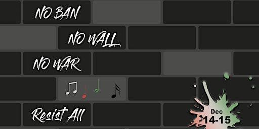 No Ban, No Wall, No War: Resist All