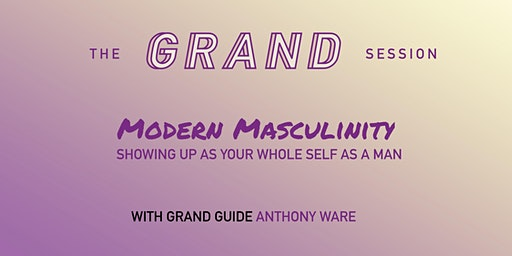 Modern Masculinity: Showing Up As Your Whole Self As A Man