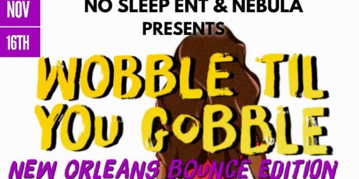 WOBBLE TIL YOU GOBBLE NEW ORLEANS BOUNCE EDITION  Ft DJ NORBIT