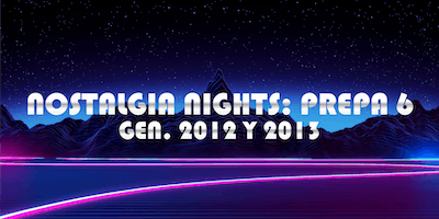 Nostalgia Nights: Prepa 6 Gen 2012/2013