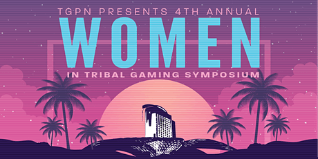 TGPN 4th Annual Women in Tribal Gaming Symposium tickets