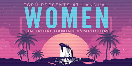 TGPN 4th Annual Women in Tribal Gaming Symposium