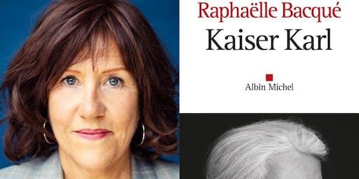 Kaiser Karl : rencontre avec Raphaëlle Bacqué