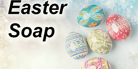 Free Easter Soap Making Class - For Easter 2020 tickets