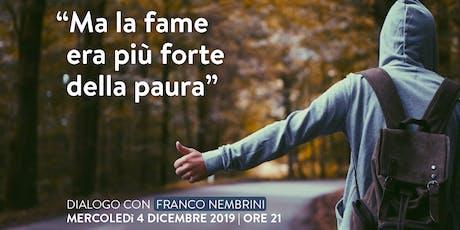 """""""MA LA FAME ERA PIÙ FORTE DELLA PAURA"""" DIALOGO CON FRANCO NEMBRINI  biglietti"""