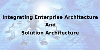 Integrating Enterprise Architecture And Solution Architecture 2 Days Training in Phoenix, AZ