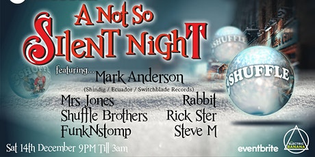 SHUFFLE presents `A NOT SO SILENT NIGHT` tickets