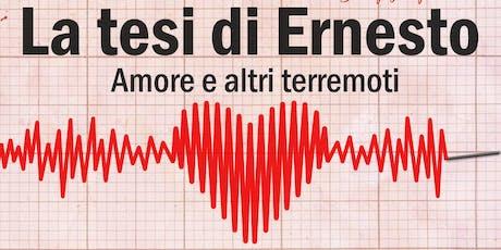 La Tesi di Ernesto - Amore e altri terremoti biglietti