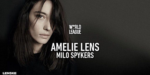 World League w/ Amelie Lens & Milo Spykers