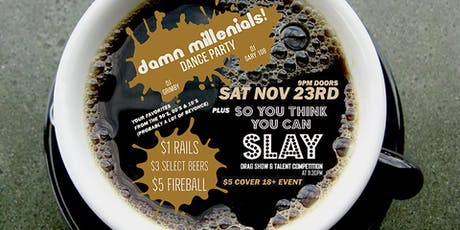 DAMN MILLENIALS DANCE PARTY / SO YOU THINK YOU CAN SLAY? tickets