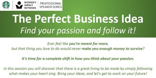 The Perfect Business Idea: Find your passion and follow it!